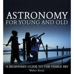 Buy Astronomy for Young and Old - A beginners guide to the visible sky by Walter Kraul in AU Australia.
