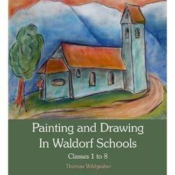 Buy Painting and Drawing in Waldorf Schools Classes 1 to 8 Thomas Wildgruber in AU Australia.