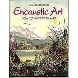 Buy Encaustic Art Book - Painting w Wax by Michael Bossom SAVE 80% in AU Australia.
