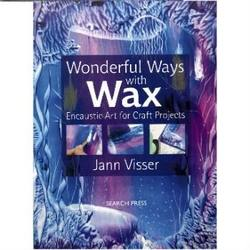 Buy Encaustic Art Book - Wonderful Ways With Wax by Jann Visser in AU Australia.